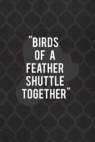 Birds Of A Feather Shuttle Together: Badminton Notebook Journal Composition Blank Lined Diary Notepad 120 Pages Paperback