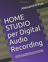 HOME STUDIO per Digital Audio Recording: Manuale per la realizzazione di un Home Studio: Acustica, Allestimento, Attrezzat...