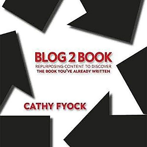 Blog2Book: Repurposing Content to Discover the Book You've Already Written cover art