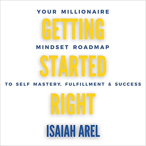 Download Getting Started Right: Your Millionaire Mindset Roadmap to Self Mastery, Fulfillment & Success audio book