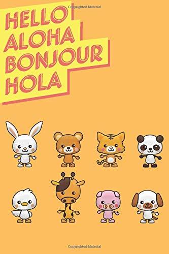 Hello, Aloha, Bonjour, Hola : Love : Animals-Rabbit,Bear,Tiger,Panda,Bird,Giraffe,Pig,Dog: Puppy,Cute,Cartoon,Pets,Lover,Gifts,Gag,Tease,funny, ... 6'x9', 100 pages, Matte cover, White paper