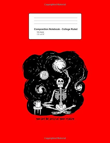 Compostion Notebook - College Ruled: Blank Lined Exercise Book - You Are the Artist of Your Reality Skeleton Painting Gift - Red College Ruled Paper - ... Teens, Boys, Girls - 7.5'x9.75' 100 pages