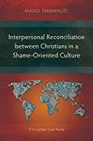 Interpersonal Reconciliation between Christians in a Shame-Oriented Culture: A Sri Lankan Case Study