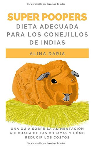 Super Poopers - Dieta adecuada para los conejillos de indias: Una guía sobre la alimentación adecuada de las cobayas y cómo reducir los costos