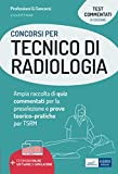 Concorsi per Tecnico di Radiologia: Ampia raccolta di quiz commentati per la preselezione e prove teorico-pratiche per TSRM