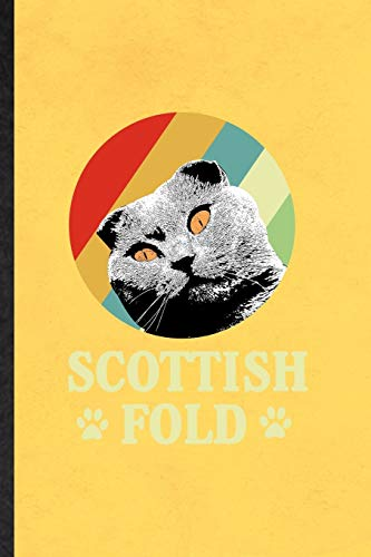 Scottish Fold: Blank Funny Pet Kitten Cat Lined Notebook/ Journal For Scottish Fold Cat Owner, Inspirational Saying Unique Special Birthday Gift Idea Cute Ruled 6x9 110 Pages