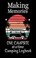 Making Memories One Campsite At A Time: The best RVer travel logbook for logging RV campsites and campgrounds, Camping Journal & RV Logbook, Family Campsite Adventure Keepsake, Campground Trip Log Book, Retirement Travel Gifts, size 5x8, 140 Pages