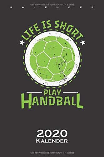 """Handball \""""Life is Short\"""" Kalender 2020: Jahreskalender für Begeisterte der Hallensportart"""