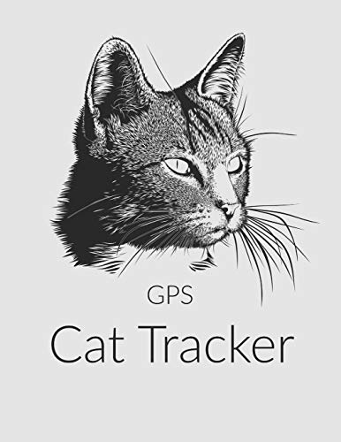 GPS Cat Tracker: The GPS Notebook Diary Journal for Logging Your Cat\'s Travels and Adventures