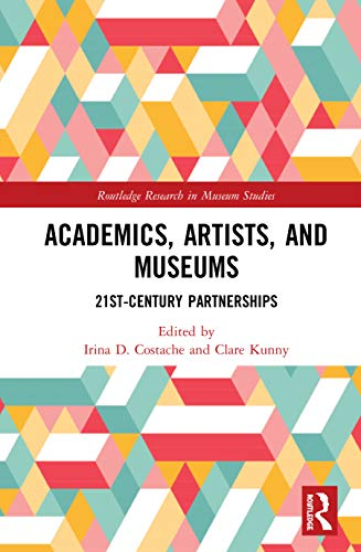 Compare Textbook Prices for Academics, Artists, and Museums: 21st-Century Partnerships Routledge Research in Museum Studies 1 Edition ISBN 9780367521240 by Costache, Irina D.,Kunny, Clare