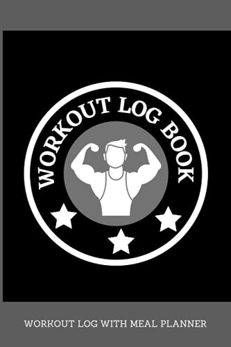 Workout Log Book: Exercise Log with Meal Planner to Track and Monitor your Monthly Gym Activities.