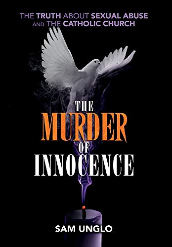 The Murder of Innocence: The Truth about Sexual Abuse and the Catholic Church