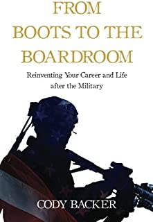From Boots to the Boardroom: Reinventing Your Career and Life after the Military