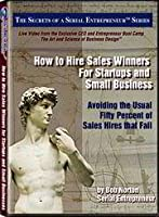 How to Hire Sales Winners for Startups and Small Business: Avoiding the Usual Fifty Percent of Sales Hires That Fail