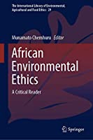 African Environmental Ethics: A Critical Reader (The International Library of Environmental, Agricultural and Food Ethics, 29)