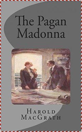 The Pagan Madonna - Harold MacGrath [ Vintage classics Edition](Illustrated) (English Edition)