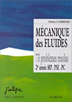 Mecanique des fluides - 73 problemes resolus. 2e annee PSI, PC de Hubert Lumbroso