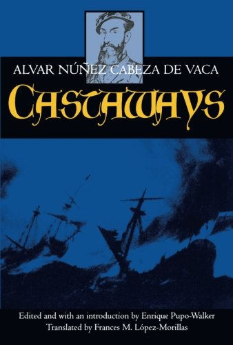 Castaways: The Narrative of Alvar Núñez Cabeza de Vaca (Volume 10)
