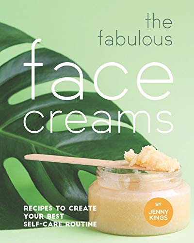 The Fabulous Face Creams: Recipes to Create Your...