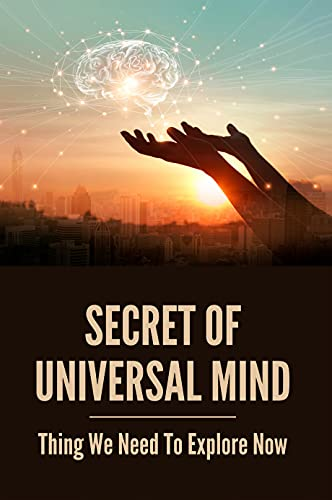 Secret Of Universal Mind: Thing We Need To Explore Now: What Is The Universal Mind (English Edition)