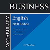 Business English Vocabulary 2020 Edition: All the Most Important Business English Words with Detailed Explanation