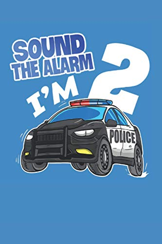 Sound The Alarm I'm 2 Happy Birthday 2nd Police Car Years Old: Journal / Notebook / Diary, 120 Blank Lined Pages, 6 x 9 inches, Matte Finish Cover, Great Gift For Kids And Adults