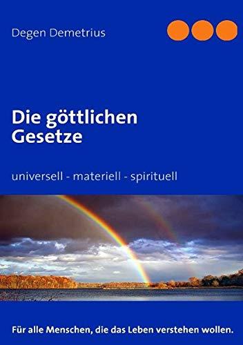 Die göttlichen Gesetze: universell - materiell - spirituell