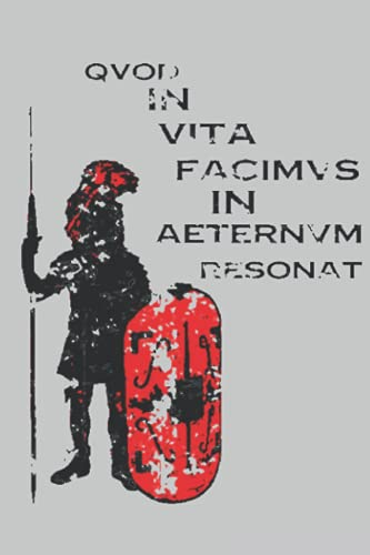 Qvod In Vita Facimvs In Aeternvm Resonat Notebook: What We Do In Life Echoes In Eternity - 6 x 9 inches with 110 pages