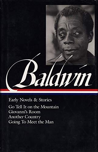 James Baldwin: Early Novels and Stories: Go Tell It on a Mountain / Giovanni's Room / Another Country / Going to Meet th