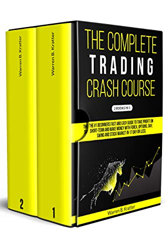 The Complete Trading Crash Course: The #1 beginner's fast and easy guide to take profit on Short term and make money with Forex, Options, Day, Swing and Stock market in 17 day or l