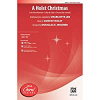 """A Holst Christmas - Featuring: In the Bleak Midwinter / Lullay My Liking / excerpts from """"Christmas Day"""" - Traditional lyrics adapted by Charlotte Lee, music by Gustav Holst / arr. Douglas E. Wagner - Choral Octavo - SATB"""