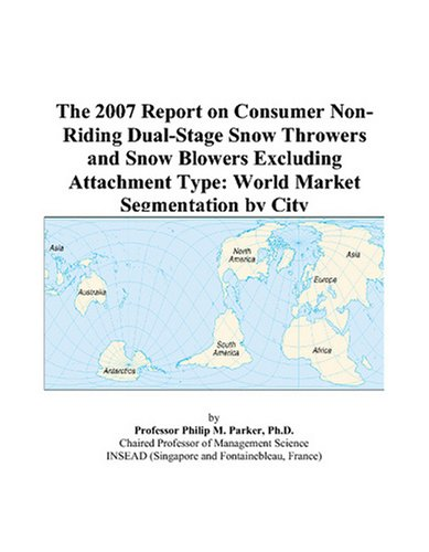 The 2007 Report on Consumer Non-Riding Dual-Stage Snow Throwers and Snow Blowers Excluding Attachment Type: World Market Segmentation by City