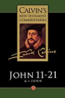 Gospel According to St. John 11-21: The First Epistle of John (Calvin's New Testament Commentaries)