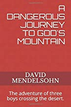 A DANGEROUS JOURNEY TO GOD'S MOUNTAIN: The adventure of three boys crossing the desert.