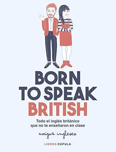 Born to speak British: Todo el inglés británico que no te enseñaron en clase...