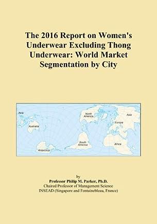 The 2016 Report on Women's Underwear Excluding Thong Underwear: World Market Segmentation by City