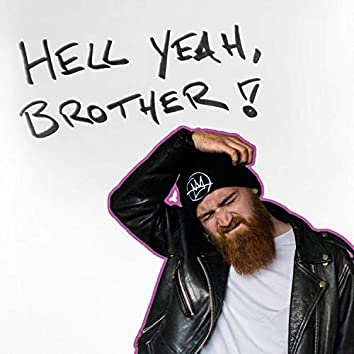 Hell Yeah, Brother!