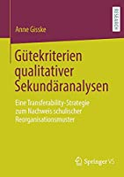 Guetekriterien qualitativer Sekundaeranalysen: Eine Transferability-Strategie zum Nachweis schulischer Reorganisationsmuster
