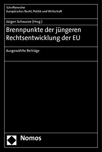 Brennpunkte der jüngeren Rechtsentwicklung der EU: Ausgewählte Beiträge (Schriftenreihe Europäisches Recht, Politik und Wirtschaft, Band 373)