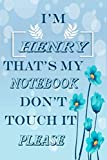 I'M HENRY THAT'S MY NOTEBOOK DON'T TOUCH IT PLEASE Notebook: Perfect Personalized name Birthday Gift Notebook, For Girls and Boys Blank lined journal/notebook 6x9, 110 Pages