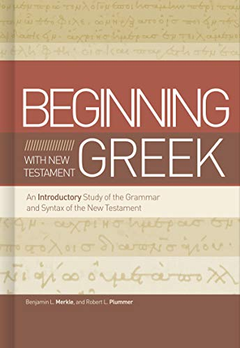 Beginning with New Testament Greek: An Introductory Study of the Grammar and Syntax of the New Testament (English Edition)