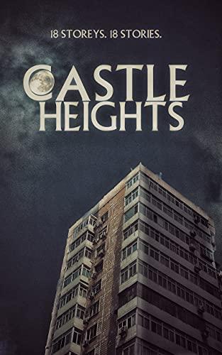 Castle Heights: 18 Storeys, 18 Stories by [P.J. Blakey-Novis, Tony Sands, MJ Dixon, Freddy Beans, Monster Smith, Richard Rowntree, Anna Dixon, Alice Henley, Jack Joseph, Annie Knox]