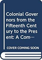Colonial Governors from the Fifteenth Century to the Present: A Comprehensive List