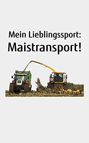 Mein Lieblingssport: Maistransport!: Kalender kleines Notizbuch größer als A6, kleiner als A5 mit einem Mais-Häcksler für einen Landwirt oder Lohner in der Landwirtschaft als Geschenk