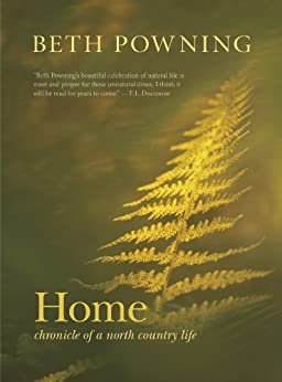Home: Chronicle of a North Country Life by [Beth Powning]