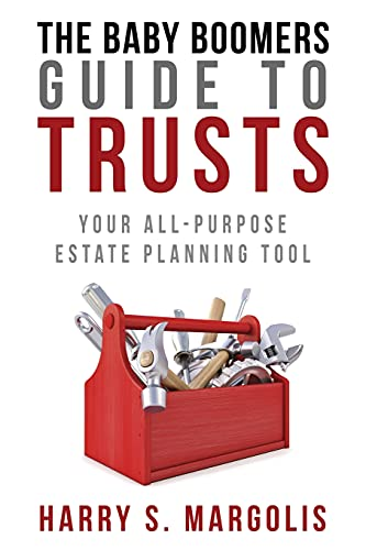 The Baby Boomers Guide to Trusts: Your All-Purpose Estate Planning Tool