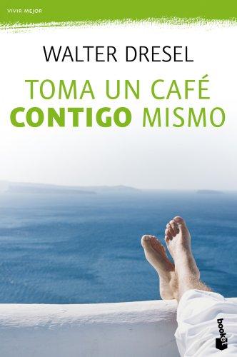 Toma un café contigo mismo: La importancia del encuentro con la autoestima como clave del éxito en la vida (Prácticos)
