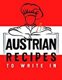 Austrian Recipes To Write In: Personalized Recipes Book to Write In Favorite Recipe and Notes, Ingredients, Serving, Prep & Cook Time and Directions | Make Your First Own Cookbook!