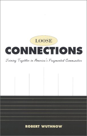 Loose Connections: Joining Together in America's Fragmented Communities
