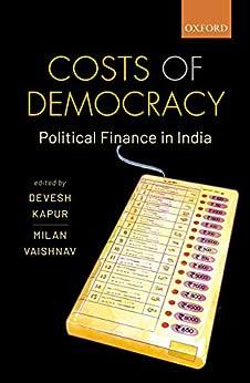 Costs of Democracy: Political Finance in India by [Devesh Kapur, Milan Vaishnav]